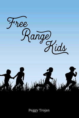 Free Range Kids by Peggy Trojan